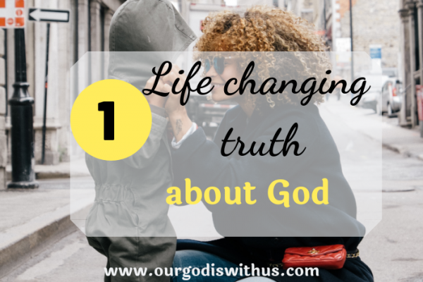 The One life changing truth about God