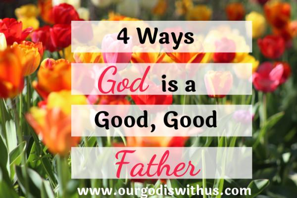 4 Ways God is a good, good Father