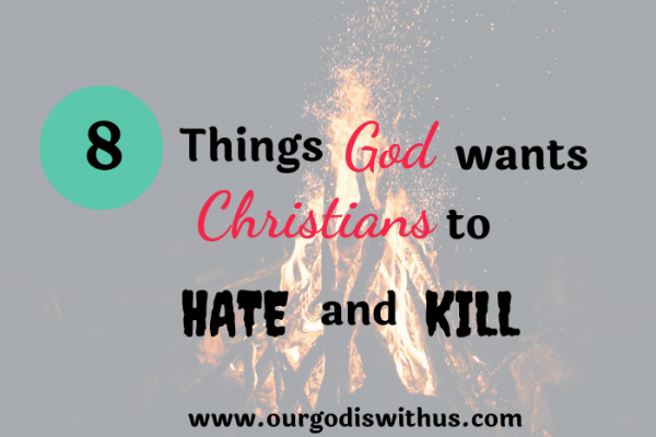 8 Things God wants all Christians to Hate and Kill