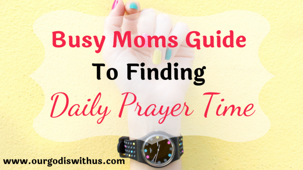 Busy moms guide to finding prayer time daily