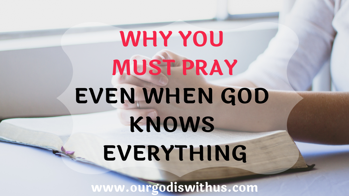 Why you should pray even when God knows everything