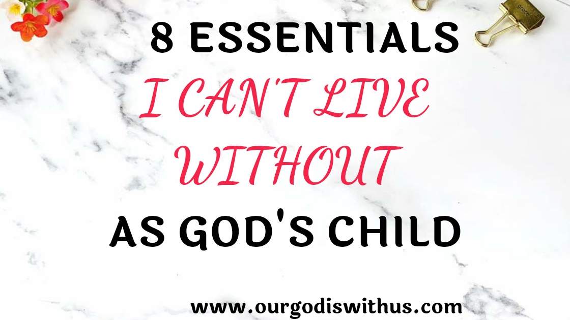 8 essentials I can't live without as God's child