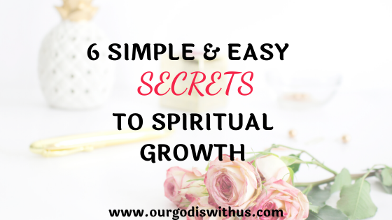6 Simple And Easy Secrets To Spiritual Growth