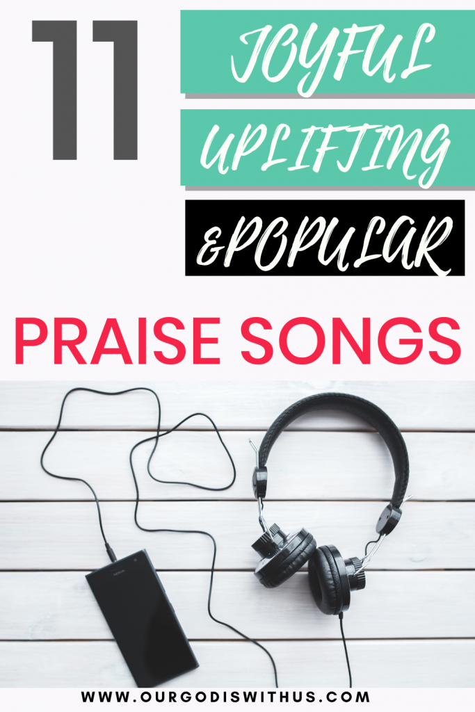 11 Joyful, Uplifting and Popular praise songs