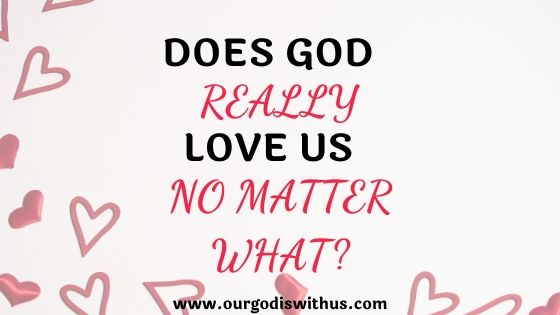 Does God Really love us no matter what?
