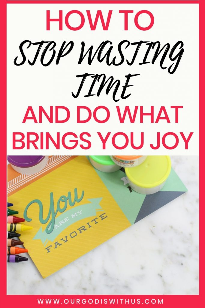 How to stop wasting time and do what bring you joy