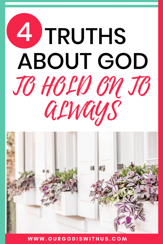 4 truths about God to hold on to always