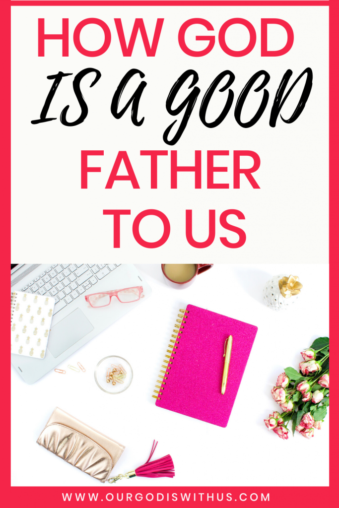 How God is a Good Father to us