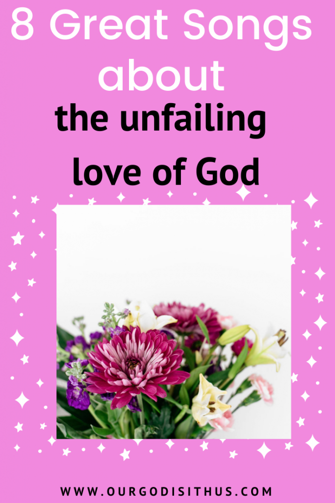 8 Great songs about the unfailing love of God