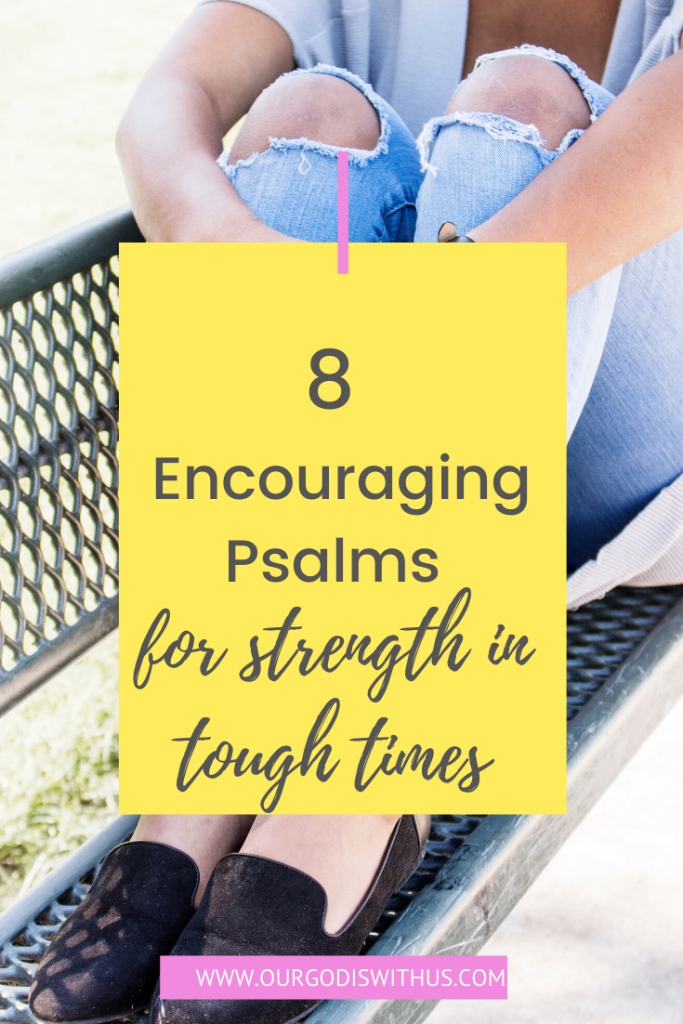 8 Encouraging Psalms for strength in tough times