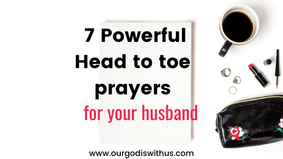 7 Powerful Head to Toe Prayers for your Husband