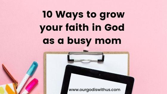 10 ways to grow your faith in God as a busy mom
