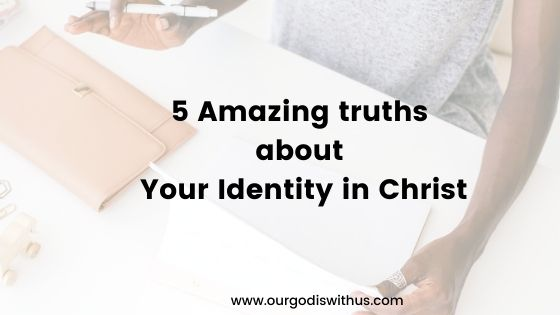 5 Amazing Truths about your Identity in Christ