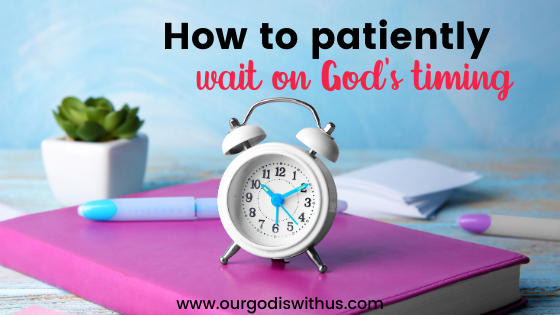 How to patiently wait on God's timing
