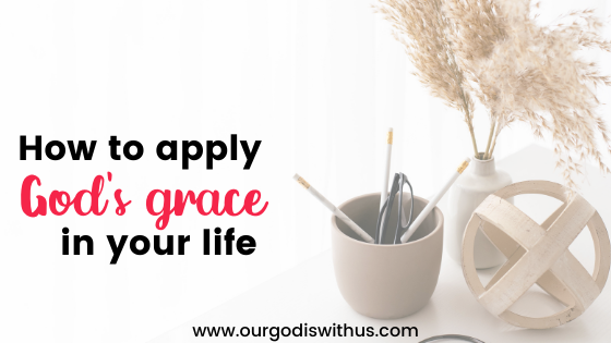 How to apply God's grace in your life
