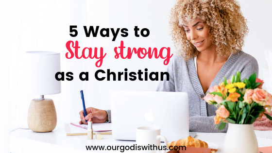 5 ways to stay strong as a Christian